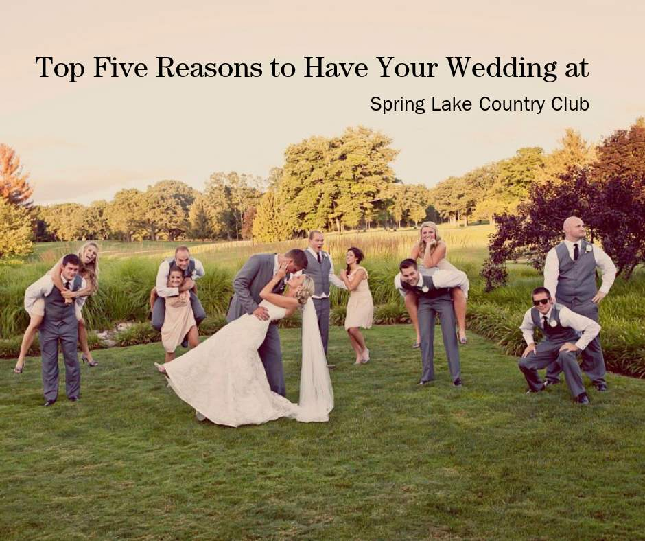 Top Five Reasons to Have Your Wedding at Spring Lake Country Club